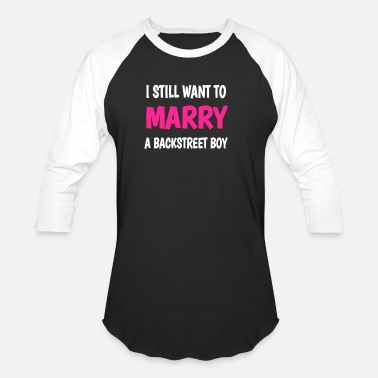 Boyband 90 Boy Band I STILL WANT TO MARRY A BACKSTREET BOY - Unisex Baseball T-Shirt