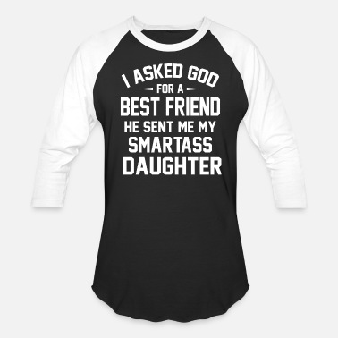 Father And Daughter God sent my Best Friend my Smartass Daughter funny - Unisex Baseball T-Shirt
