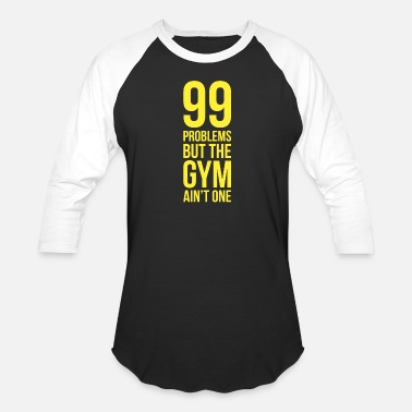99 Problems But The Gym Ain't One - Unisex Baseball T-Shirt