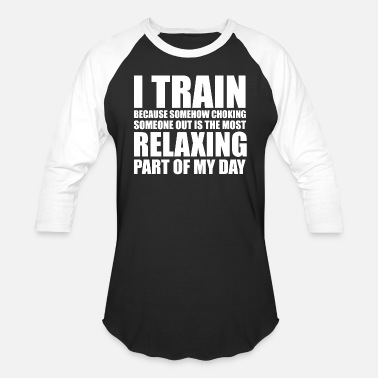 Mma Bjj - i train because choking someone out is rel - Baseball T-Shirt