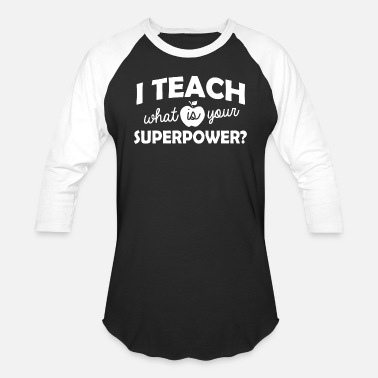 Superpower Teacher - i teach what is your superpower - Baseball T-Shirt