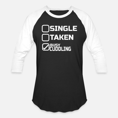 Single Taken Busy CUDDLING - SINGLE TAKEN BUSY CUDDLING - Baseball T-Shirt