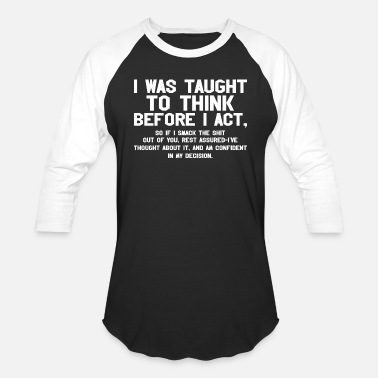 Taught I Was Taught To Think Before I Act - Unisex Baseball T-Shirt