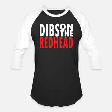 Gingers Do It Better Redhead - dibs on the redhead - Baseball T-Shirt
