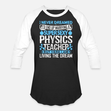 Physics Married Marrying A Physics Teacher - Unisex Baseball T-Shirt