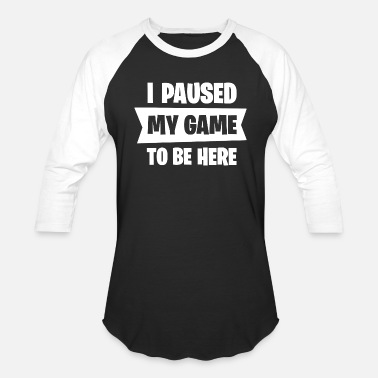 Scroll I Paused My Game To Be Here - Baseball T-Shirt