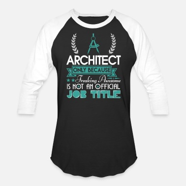 Official Architect Is Not An Official Job Title T Shirt - Baseball T-Shirt