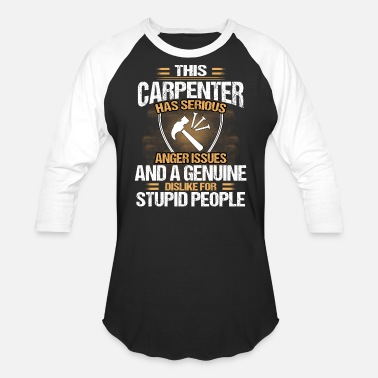 Serious Carpenter - This carpenter has serious anger issue - Unisex Baseball T-Shirt