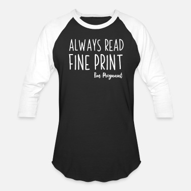 Always Read The Fine Print Always Read The Fine Print Im Pregnant - Baseball T-Shirt