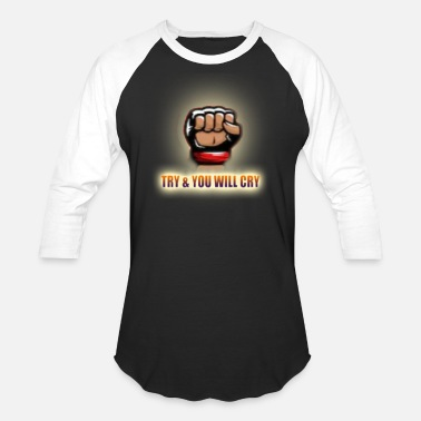 Try & You Will Cry - Baseball T-Shirt