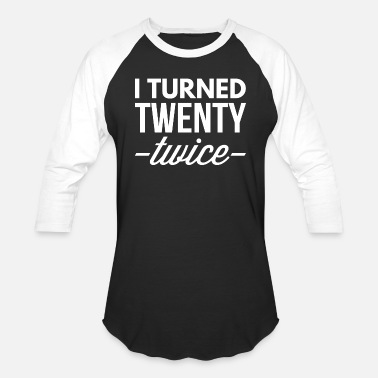 I Turned 20 Twice I turned 20 twice - Baseball T-Shirt