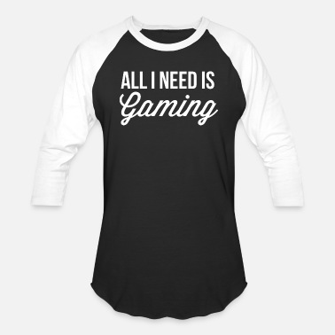 All I Need It All I need is Gaming - Baseball T-Shirt