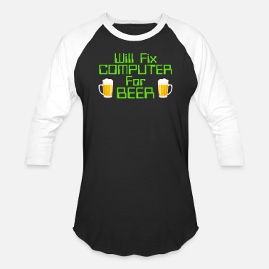 Technician Will Fix Computer For Beer, Computer Nerd, Computer Repair - Baseball T-Shirt