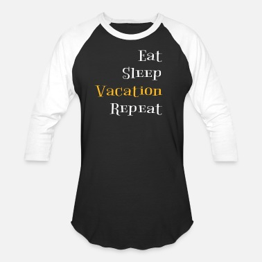 Eat Sleep Vacation eat sleep vacation repeat - Baseball T-Shirt