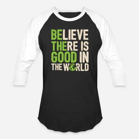 Good T-Shirts - Believe There Is Good In The World Gift Quote - Unisex Baseball T-Shirt black/white