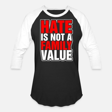 Family Values Hate Is Not A Family Value - Unisex Baseball T-Shirt