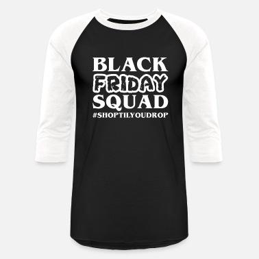 aa6d2da6 Squad Shopping Black Friday Squad Shop Til You Drop Christmas - Unisex  Baseball T-Shirt