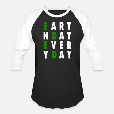 Earth Day Is Every Day - Unisex Baseball T-Shirt