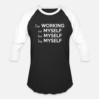 Myself Im Working On Myself For Myself By Myself - Unisex Baseball T-Shirt