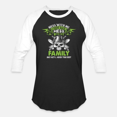 Mess With Me I Fight Back Mess With My Family And Mess With My Family T Shirt - Baseball T-Shirt