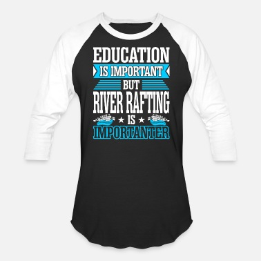 Rafting Education Is Important But River Rafting Is Import - Unisex Baseball T-Shirt