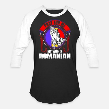 Funny Romanian Pray For Me My Wife Is Romanian Tshirt - Unisex Baseball T-Shirt