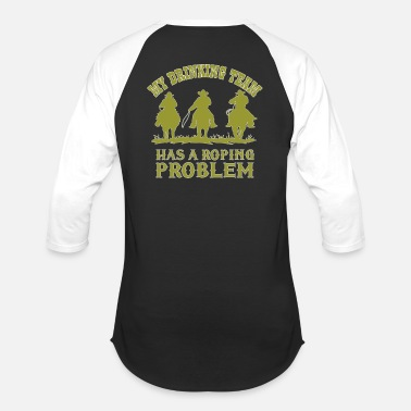 Rodeo My Drinking Team Has A Roping Problem Tshirt - Baseball T-Shirt