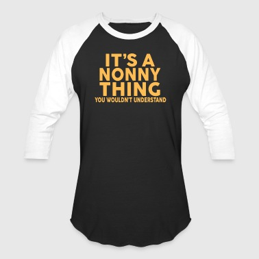 IT'S A NONNY THING... - Baseball T-Shirt