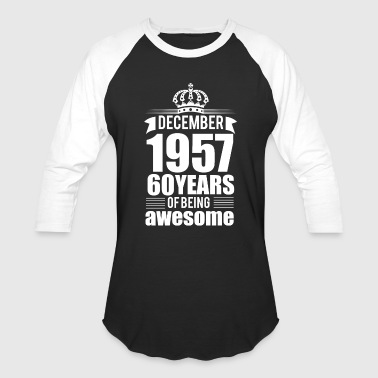 December 1957 60 years of being awesome - Baseball T-Shirt