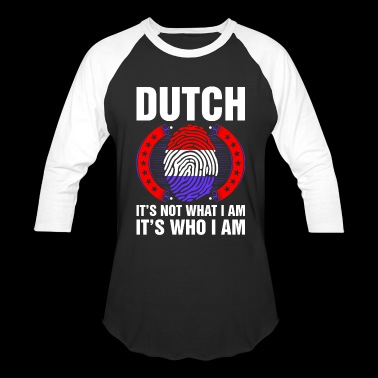 Dutch Its Who I Am - Baseball T-Shirt