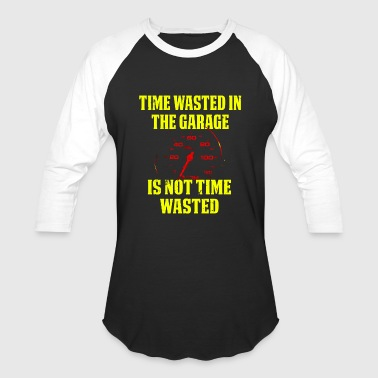 Time Wasted In The Garage Is Not Time Wasted Speedometer - Baseball T-Shirt