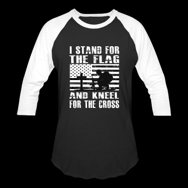 I Stand For The Flag And Kneel For The Cross Shirt - Baseball T-Shirt