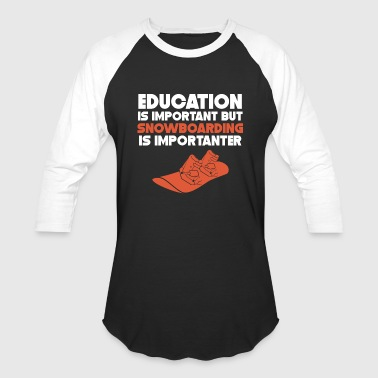 Education Is Important Snowboarding Is Importanter - Baseball T-Shirt