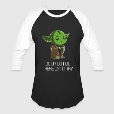 There Is No Try - Baseball T-Shirt