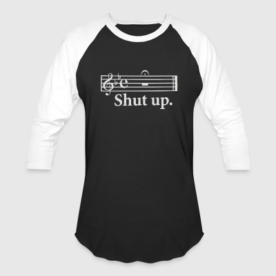 Shut Up - Baseball T-Shirt
