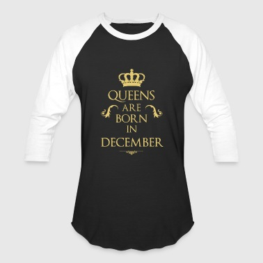 Queens are born in December - Baseball T-Shirt