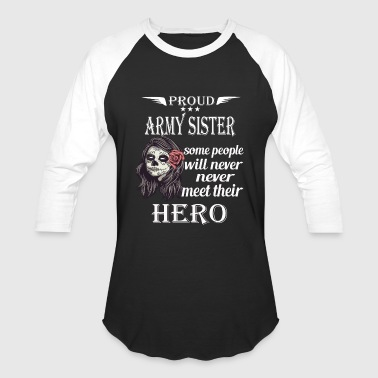 Proud Army Sister T Shirt, Hero T Shirt - Baseball T-Shirt