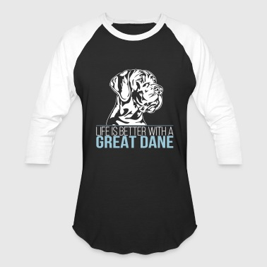 LIFE IS BETTER WITH A GREAT DANE - Baseball T-Shirt