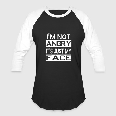 I'm Not Angry It's Just My Face - Baseball T-Shirt
