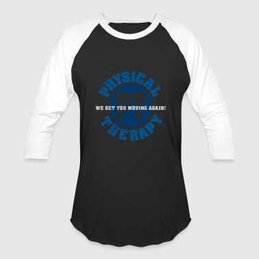 Physical Therapy. We Get You Moving Again! - Baseball T-Shirt