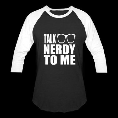 Talk Nerdy to Me - Baseball T-Shirt