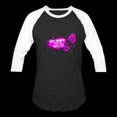 REAL WOMEN PLAY IN MUD 4 - Baseball T-Shirt