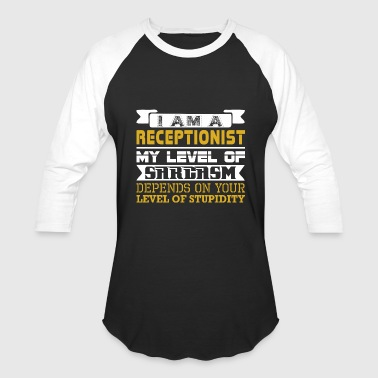 Im Receptionist Level Sarcasm Level Stupidity - Baseball T-Shirt