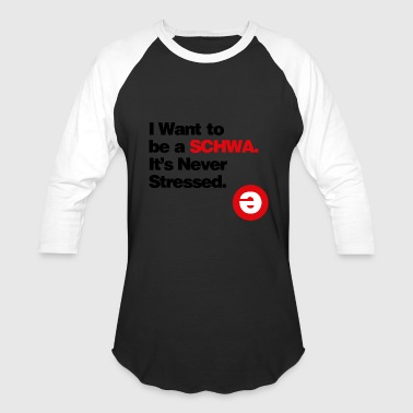 I Want to be a Schwa Its Never Stressed - Baseball T-Shirt