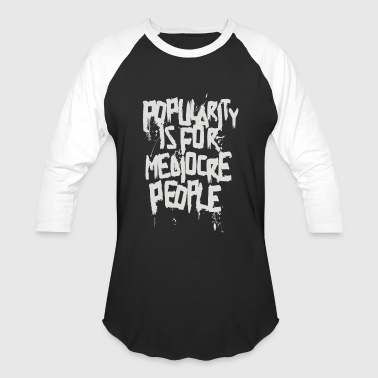 Popularity is for mediocre people - Baseball T-Shirt