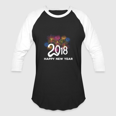 Happy New Year 2018 - Baseball T-Shirt