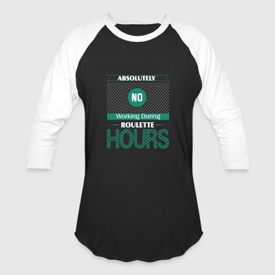 Absolutely No Working During Roulette Hours - Baseball T-Shirt