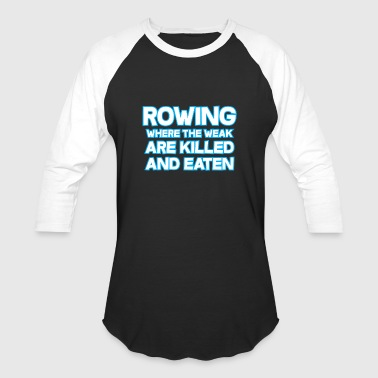 Rowing Where The Weak Are killed And Eaten - Baseball T-Shirt