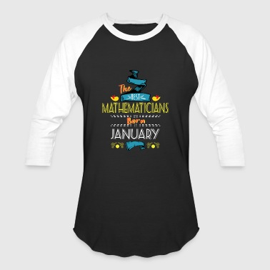 Best Mathematicians are Born in January Gift Idea - Baseball T-Shirt