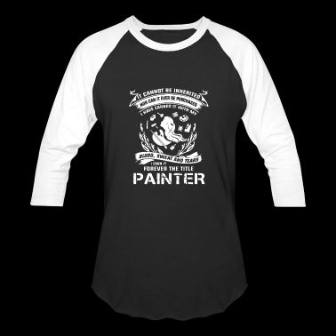 Proud Of Painter T Shirt - Baseball T-Shirt